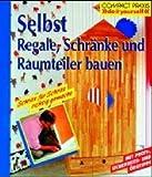 Selbst Regale, Raumteiler und Schränke bauen (Compact-Praxis 'do it yourself')